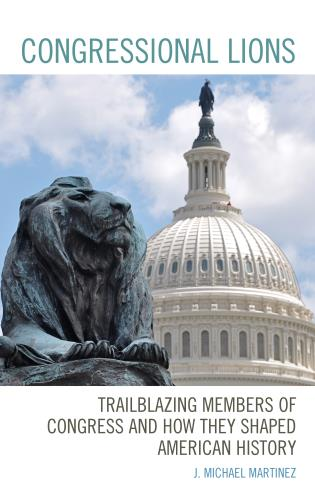 Cover image for the book Congressional Lions: Trailblazing Members of Congress and How They Shaped American History