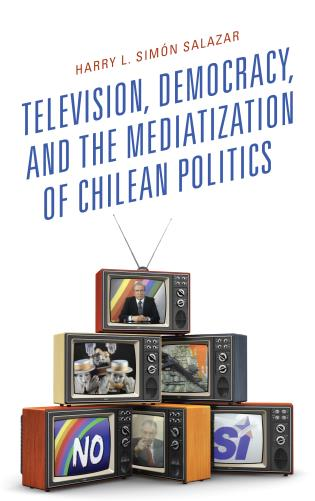 Cover image for the book Television, Democracy, and the Mediatization of Chilean Politics