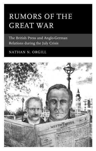 Cover image for the book Rumors of the Great War: The British Press and Anglo-German Relations during the July Crisis