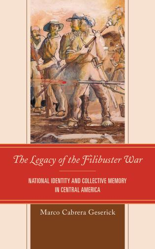 Cover image for the book The Legacy of the Filibuster War: National Identity and Collective Memory in Central America