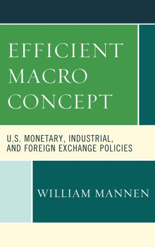 Cover image for the book Efficient Macro Concept: U.S. Monetary, Industrial, and Foreign Exchange Policies