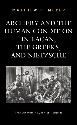 Cover image for the book Archery and the Human Condition in Lacan, the Greeks, and Nietzsche: The Bow with the Greatest Tension