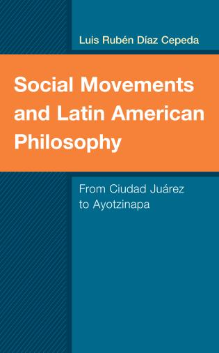 Cover image for the book Social Movements and Latin American Philosophy: From Ciudad Juárez to Ayotzinapa