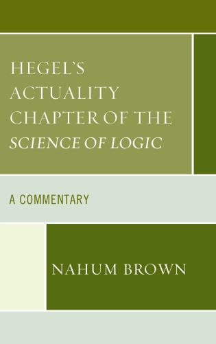 Cover image for the book Hegel's Actuality Chapter of the Science of Logic: A Commentary