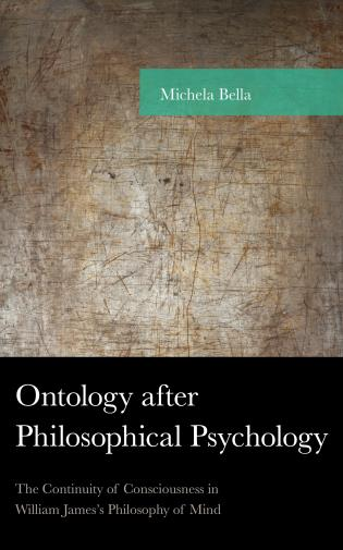 Cover image for the book Ontology after Philosophical Psychology: The Continuity of Consciousness in William James's Philosophy of Mind
