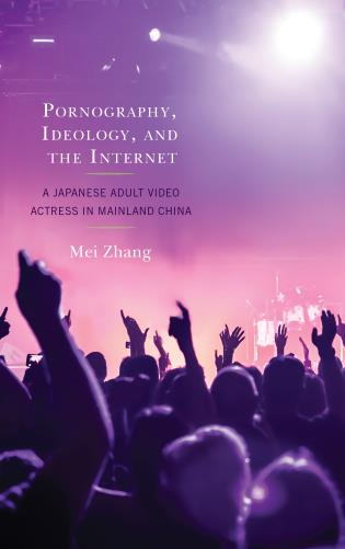 Cover image for the book Pornography, Ideology, and the Internet: A Japanese Adult Video Actress in Mainland China