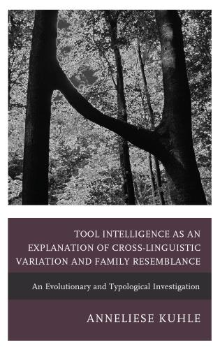 Cover image for the book Tool Intelligence as an Explanation of Cross-Linguistic Variation and Family Resemblance: An Evolutionary and Typological Investigation