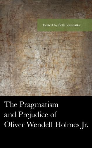 Cover image for the book The Pragmatism and Prejudice of Oliver Wendell Holmes Jr.