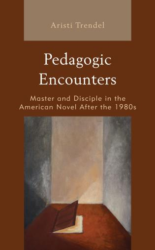 Cover image for the book Pedagogic Encounters: Master and Disciple in the American Novel After the 1980s
