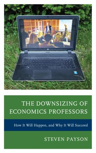Cover image for the book The Downsizing of Economics Professors: How It Will Happen, and Why It Will Succeed