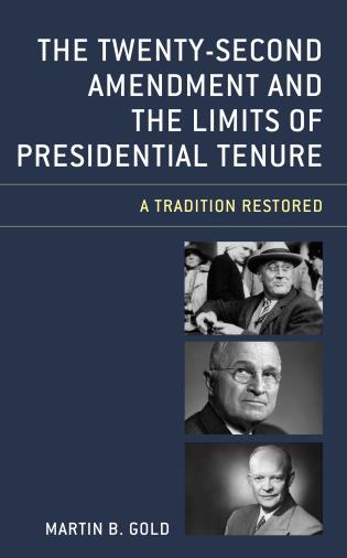Cover image for the book The Twenty-Second Amendment and the Limits of Presidential Tenure: A Tradition Restored