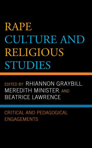 Cover image for the book Rape Culture and Religious Studies: Critical and Pedagogical Engagements