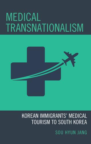 Cover image for the book Medical Transnationalism: Korean Immigrants' Medical Tourism to South Korea