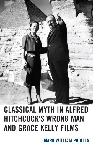 Cover image for the book Classical Myth in Alfred Hitchcock's Wrong Man and Grace Kelly Films