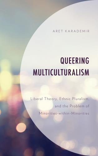 Cover image for the book Queering Multiculturalism: Liberal Theory, Ethnic Pluralism, and the Problem of Minorities-within-Minorities