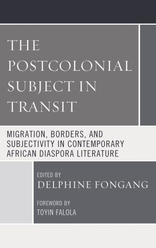 Cover image for the book The Postcolonial Subject in Transit: Migration, Borders and Subjectivity in Contemporary African Diaspora Literature