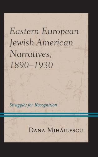 Cover image for the book Eastern European Jewish American Narratives, 1890–1930: Struggles for Recognition