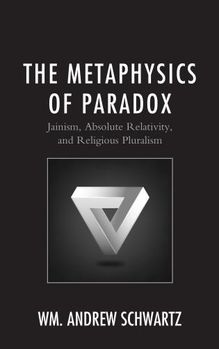 Cover image for the book The Metaphysics of Paradox: Jainism, Absolute Relativity, and Religious Pluralism