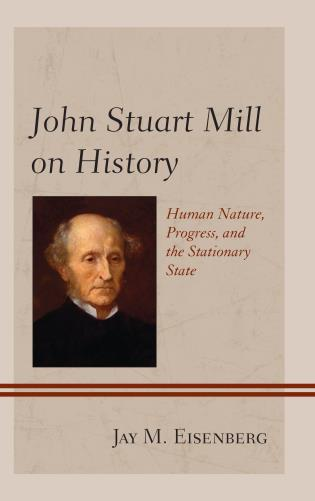 Cover image for the book John Stuart Mill on History: Human Nature, Progress, and the Stationary State