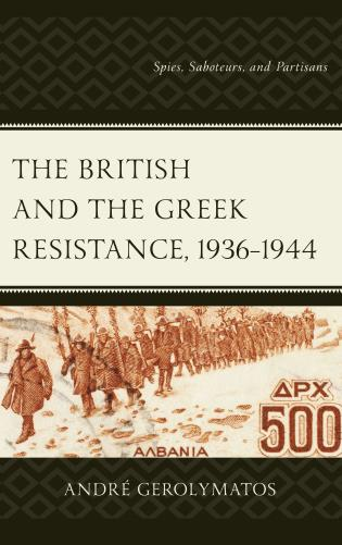 Cover image for the book The British and the Greek Resistance, 1936–1944: Spies, Saboteurs, and Partisans