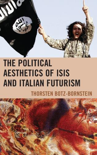 Cover image for the book The Political Aesthetics of ISIS and Italian Futurism