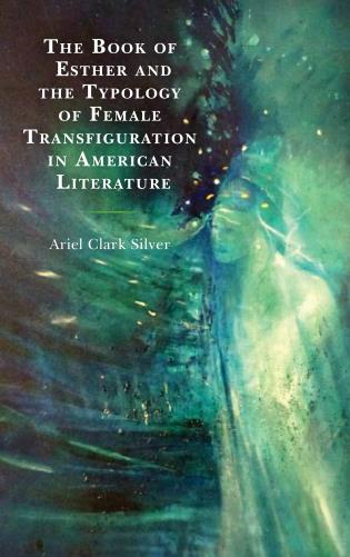 Cover image for the book The Book of Esther and the Typology of Female Transfiguration in American Literature