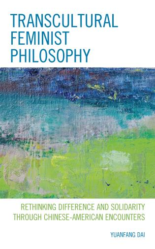 Cover image for the book Transcultural Feminist Philosophy: Rethinking Difference and Solidarity through Chinese – American Encounters