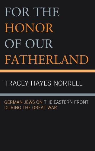 Cover image for the book For the Honor of Our Fatherland: German Jews on the Eastern Front during the Great War