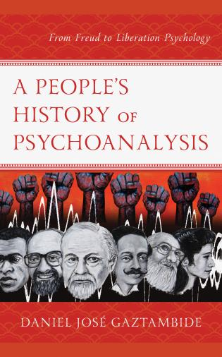 Cover image for the book A People's History of Psychoanalysis: From Freud to Liberation Psychology