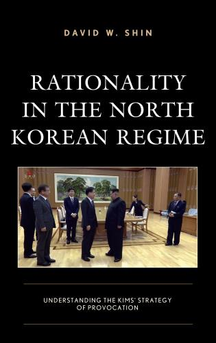 Cover image for the book Rationality in the North Korean Regime: Understanding the Kims' Strategy of Provocation