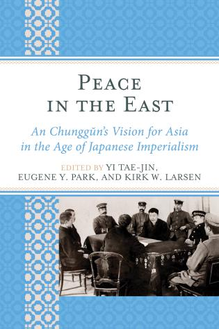 Cover image for the book Peace in the East: An Chunggun's Vision for Asia in the Age of Japanese Imperialism