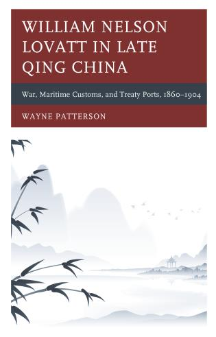 Cover image for the book William Nelson Lovatt in Late Qing China: War, Maritime Customs, and Treaty Ports, 1860–1904