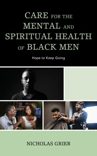 Cover image for the book Care for the Mental and Spiritual Health of Black Men: Hope to Keep Going