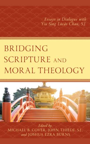 Cover image for the book Bridging Scripture and Moral Theology: Essays in Dialogue with Yiu Sing Lúcás Chan, S.J.