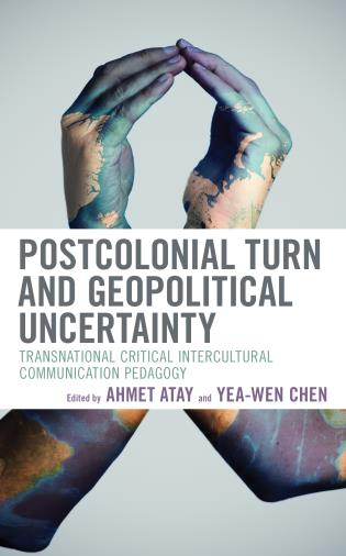Cover image for the book Postcolonial Turn and Geopolitical Uncertainty: Transnational Critical Intercultural Communication Pedagogy