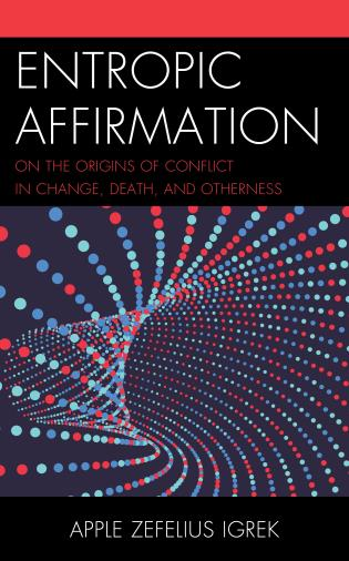 Cover image for the book Entropic Affirmation: On the Origins of Conflict in Change, Death, and Otherness