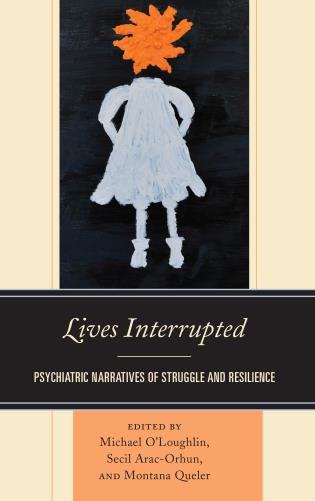 Cover image for the book Lives Interrupted: Psychiatric Narratives of Struggle and Resilience