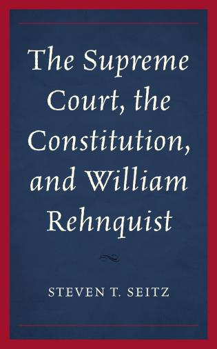 Cover image for the book The Supreme Court, the Constitution, and William Rehnquist