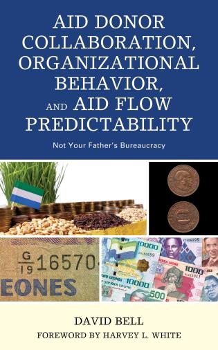 Cover image for the book Aid Donor Collaboration, Organizational Behavior, and Aid Flow Predictability: Not Your Father's Bureaucracy