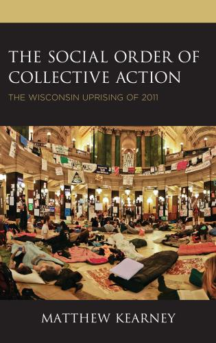 Cover image for the book The Social Order of Collective Action: The Wisconsin Uprising of 2011