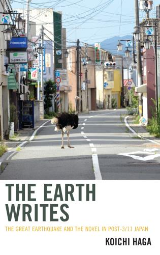 Cover image for the book The Earth Writes: The Great Earthquake and the Novel in Post-3/11 Japan