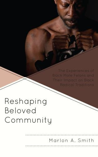 Cover image for the book Reshaping Beloved Community: The Experiences of Black Male Felons and Their Impact on Black Radical Traditions