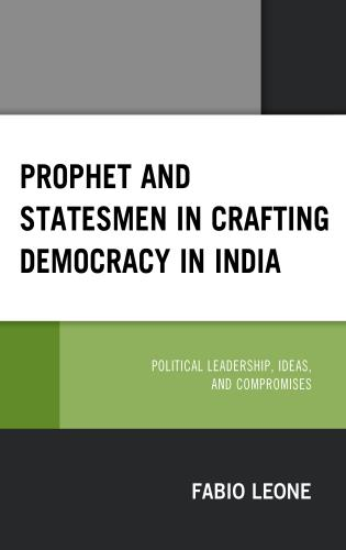 Cover image for the book Prophet and Statesmen in Crafting Democracy in India: Political Leadership, Ideas, and Compromises