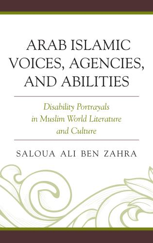 Cover image for the book Arab Islamic Voices, Agencies, and Abilities: Disability Portrayals in Muslim World Literature and Culture