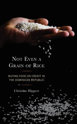 Cover image for the book Not Even a Grain of Rice: Buying Food on Credit in the Dominican Republic