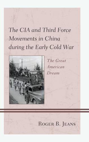 Cover image for the book The CIA and Third Force Movements in China during the Early Cold War: The Great American Dream