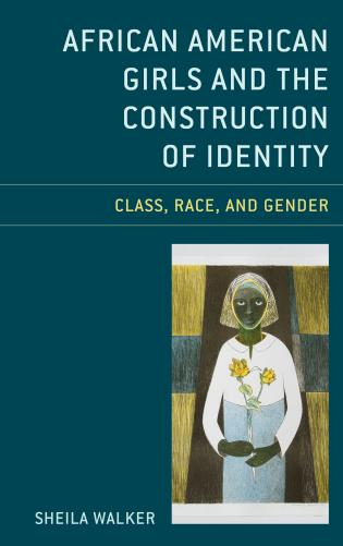 Cover image for the book African American Girls and the Construction of Identity: Class, Race, and Gender