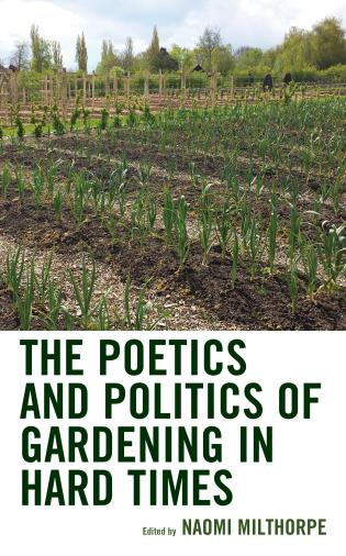 Cover image for the book The Poetics and Politics of Gardening in Hard Times