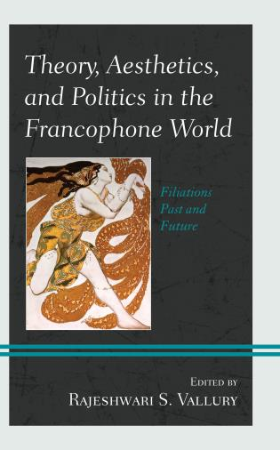 Cover image for the book Theory, Aesthetics, and Politics in the Francophone World: Filiations Past and Future
