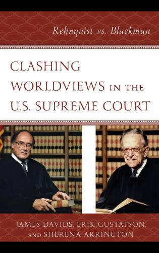 Cover image for the book Clashing Worldviews in the U.S. Supreme Court: Rehnquist vs. Blackmun